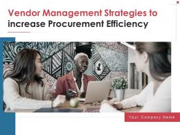 Vendor Management Strategies To Increase Procurement Efficiency Powerpoint Presentation Slides