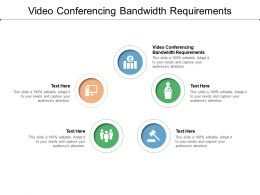 Video Conferencing Bandwidth Requirements Ppt Powerpoint Presentation Icon Graphics Cpb