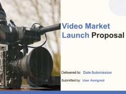 Video Market Launch Proposal Powerpoint Presentation Slides