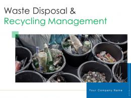 Waste Disposal And Recycling Management Powerpoint Presentation Slides