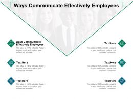 Ways Communicate Effectively Employees Ppt Powerpoint Presentation Ideas Cpb