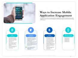 Ways To Increase Mobile Application Engagement Steps Ppt Information