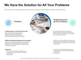 We Have The Solution For All Your Problems Pitch Deck For ICO Funding Ppt Download