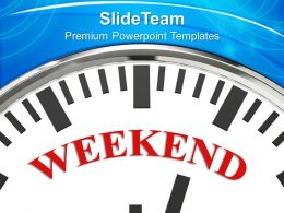 Weekend On Face Of Clock Holiday Powerpoint Templates Ppt Themes And Graphics 0213