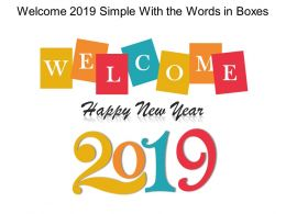 Welcome 2019 Simple With The Words In Boxes Ppt Pictures