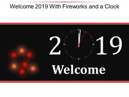 Welcome 2019 With Fireworks And A Clock Ppt Outline