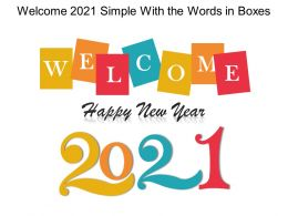 Welcome 2021 Simple With The Words In Boxes Ppt Guidelines