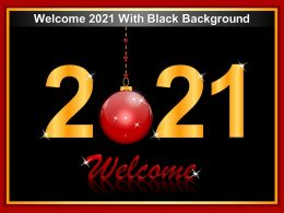 Welcome 2021 With Black Background Ppt Inspiration