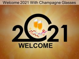 Welcome 2021 With Champagne Glasses Ppt Samples