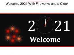 Welcome 2021 With Fireworks And A Clock Ppt Topics