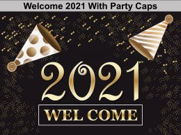 Welcome 2021 With Party Caps Ppt Elements