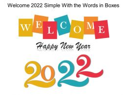 Welcome 2022 Simple With The Words In Boxes Ppt Images