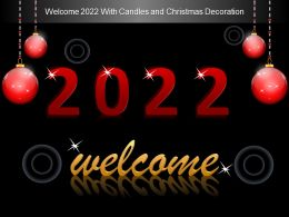 Welcome 2022 With Candles And Christmas Decoration Ppt Designs