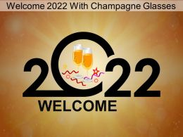 Welcome 2022 With Champagne Glasses Ppt Template