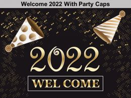 Welcome 2022 With Party Caps Ppt Slides