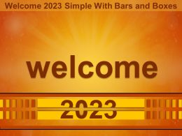 Welcome 2023 Simple With Bars And Boxes Ppt Outline