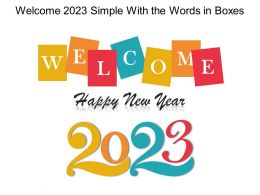 Welcome 2023 Simple With The Words In Boxes Ppt Shapes