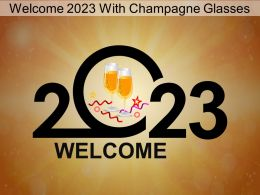 Welcome 2023 With Champagne Glasses Ppt Layout Ideas