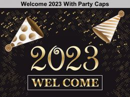 Welcome 2023 With Party Caps Ppt Portfolio