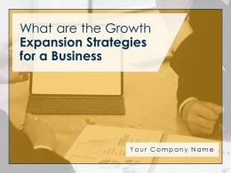 What Are The Growth Expansion Strategies For A Business Powerpoint Presentation Slides