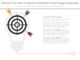 What Do You Want To Become Powerpoint Slide Designs Download