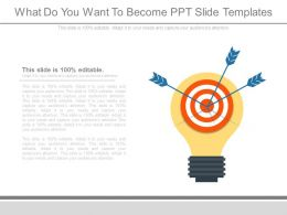 What Do You Want To Become Ppt Slide Templates
