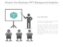 What Is Our Business Ppt Background Graphics