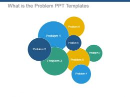 What Is The Problem Ppt Templates