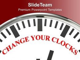 White Clock With Word Change Your Clocks Powerpoint Templates Ppt Themes And Graphics 0213