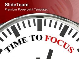White Clock With Words Time To Focus Powerpoint Templates Ppt Themes And Graphics 0213