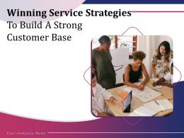 Winning Service Strategies To Build A Strong Customer Base Complete Deck