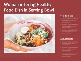 Woman Offering Healthy Food Dish In Serving Bowl