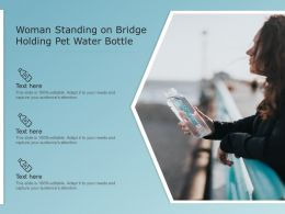 Woman Standing On Bridge Holding Pet Water Bottle