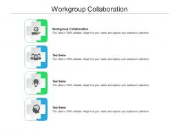 Workgroup Collaboration Ppt Powerpoint Presentation Inspiration Graphic Tips Cpb