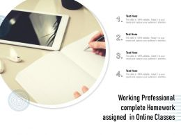 Working Professional Complete Homework Assigned In Online Classes