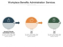 Workplace Benefits Administration Services Ppt Powerpoint Presentation Visual Aids Cpb