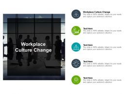 Workplace Culture Change Ppt Powerpoint Presentation Icon Objects Cpb