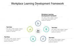 Workplace Learning Development Framework Ppt Slides Gridlines Cpb