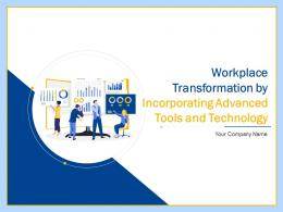 Workplace Transformation By Incorporating Advanced Tools And Technology Complete Deck