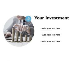 Your Investment Finance Ppt Powerpoint Presentation Slides Picture