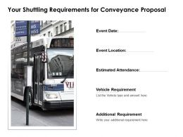 Your Shuttling Requirements For Conveyance Proposal Ppt Powerpoint Slides