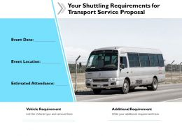 Your Shuttling Requirements For Transport Service Proposal Ppt Slides