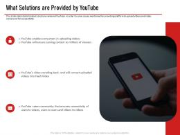 Youtube Investor Funding Elevator Pitch Deck What Solutions Are Provided By Youtube Ppt Layouts Files