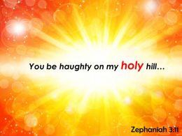 Zephaniah 3 11 You Be Haughty On My Holy Powerpoint Church Sermon