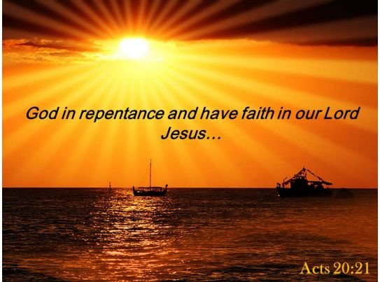 Acts 20 21 God In Repentance And Have Faith Powerpoint