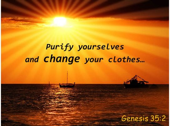 Genesis 35 2 Purify Yourselves And Change Your Clothes