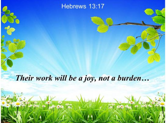 hebrews 13 17 there work will be a joy powerpoint church