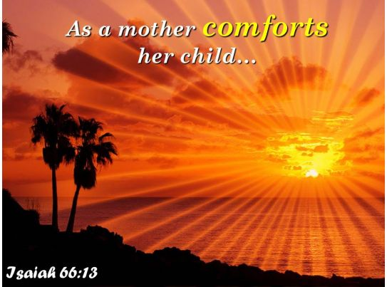 isaiah 66 13 as a mother comforts her child powerpoint
