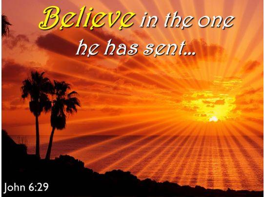john 6 29 believe in the one powerpoint church sermon