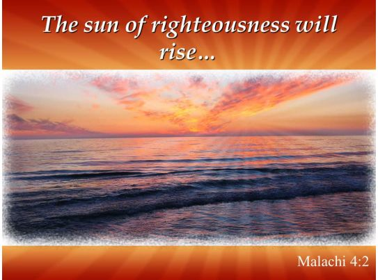 malachi 4 2 the sun of righteousness will rise powerpoint
